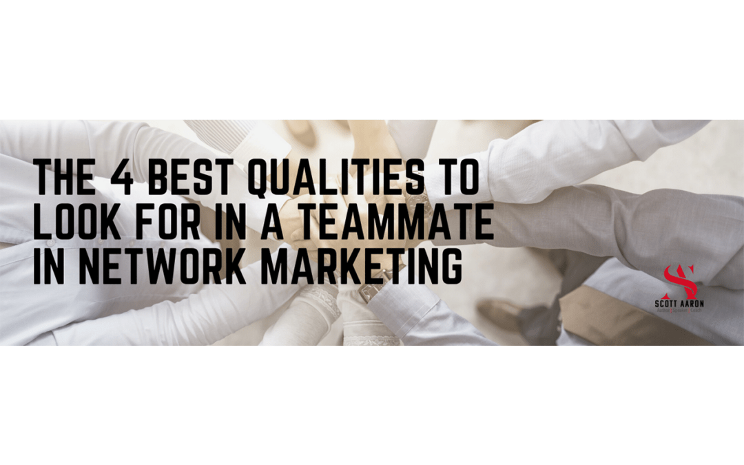 The 4 Best Qualities To Look For In A Teammate In Network Marketing