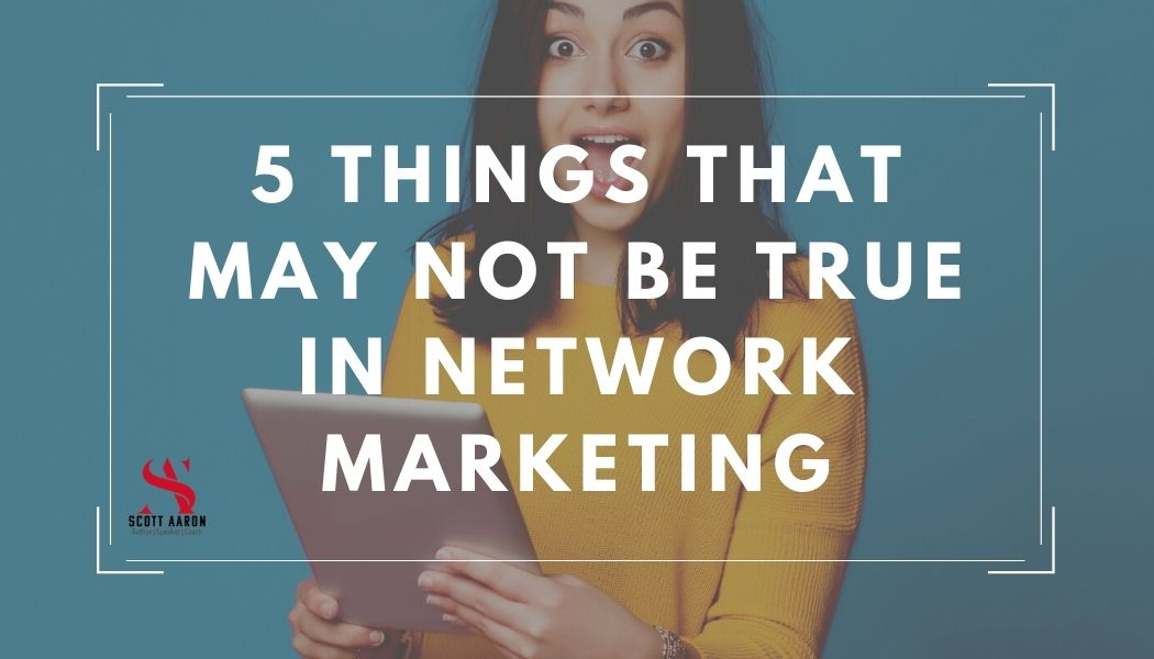 5 Things That May Not Be True In Network Marketing